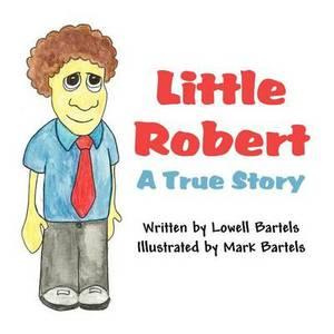Little Robert: A True Story