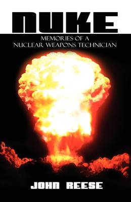 Nuke: Memories of a Nuclear Weapons Technician