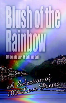 Blush of the Rainbow: A Selection of 100 Love Poems
