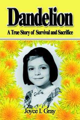 Dandelion: A True Story of Survival and Sacrifice