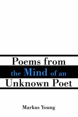 Poems from the Mind of an Unknown Poet