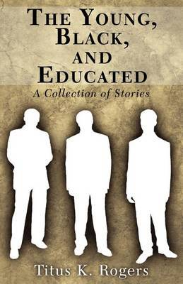 The Young, Black, and Educated: A Collection of Stories