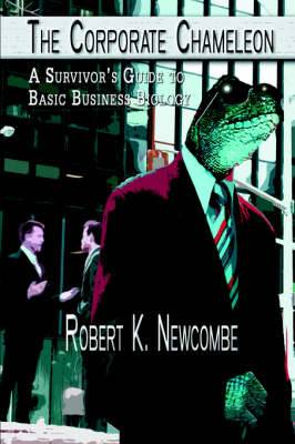 The Corporate Chameleon: A Survivor's Guide to Basic Business Biology