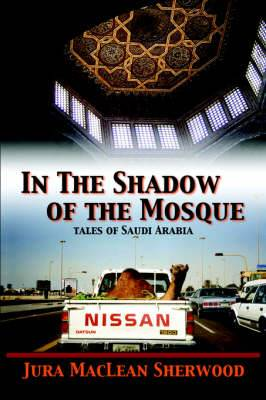 In the Shadow of the Mosque: Tales of Saudi Arabia