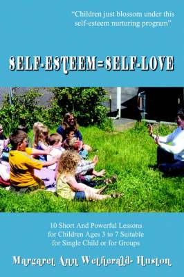 Self-esteem=self-love: 10 Short and Powerful Lessons for Children Ages 3 to 7 Suitable for Single Child or for Groups