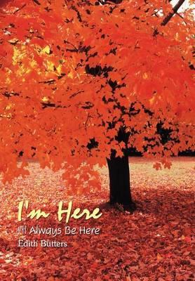I'm Here: I'll Always Be Here