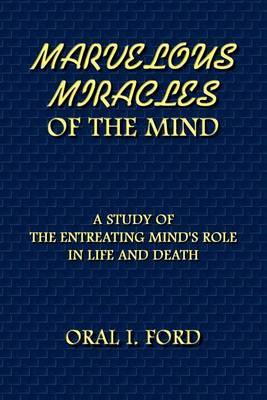 Marvelous Miracles of the Mind: A Study of the Entreating Mind's Role in Life and Death