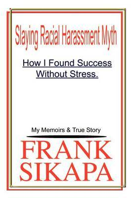 Slaying Racial Harassment Myth: How I Found Success without Stress. My Memoirs & True Story