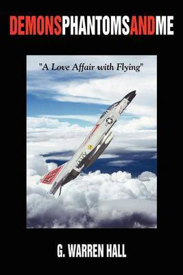 Demons phantoms and me:  A Love Affair with Flying