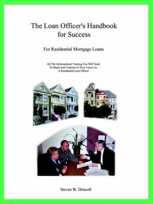 The Loan Officer's Handbook for Success: For Residential Mortgage Loans