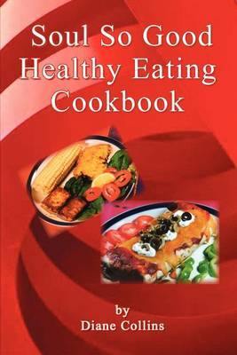Soul So Good Healthy Eating Cookbook