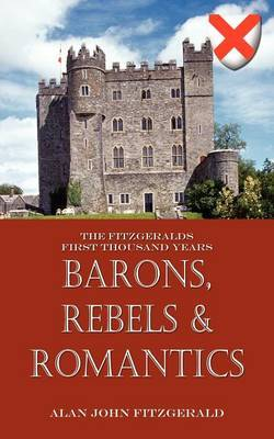Barons, Rebels & Romantics: The Fitzgeralds First Thousand Years
