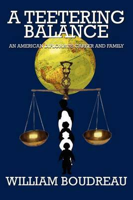 A Teetering Balance: An American Diplomat's Career And Family