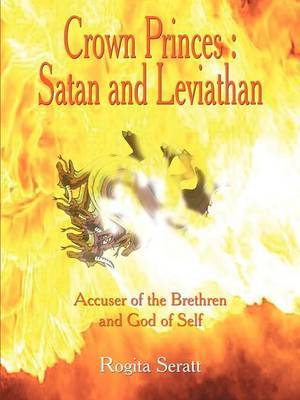 Crown Princes: Satan and Leviathan Accuser of the Brethern and God of Self