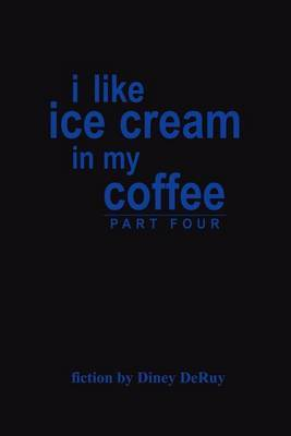 I Like Ice Cream in My Coffee Part Four