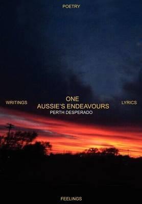 One Aussie's Endeavors: Poetry Writings Lyrics Feelings
