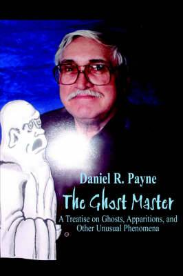 The Ghost Master: Atreatise on Ghosts, Apparitions and Other Unusual Phenomena