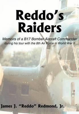 Reddo's Raiders: Memoirs of a B17 Bomber Aircraft Commander
