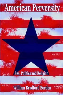 American Perversity: Sex, Politics and Religion