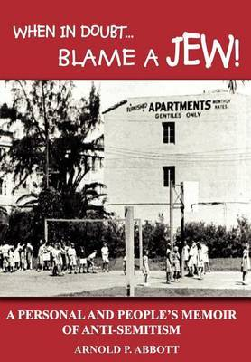When in Doubt... Blame a Jew!: A Personal and People's Memoir of Anti-semitism