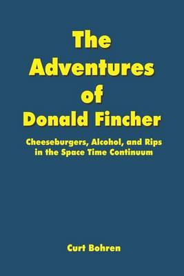 The Adventures of Donald Fincher: Cheeseburgers, Alcohol and Rips in the Space Time Continuum
