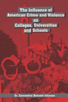 The Influence of American Crime and Violence on Colleges, Universities & Schools