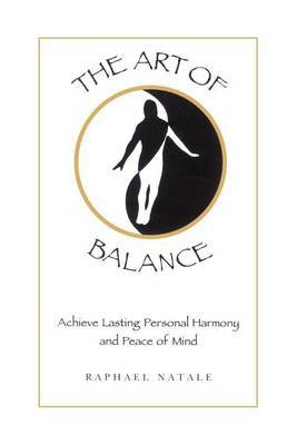 The Art of Balance: Achieve Lasting Personal Harmony and Peace of Mind