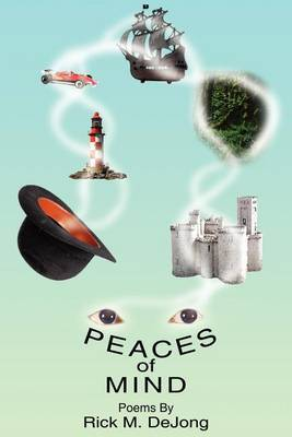 Peaces of Mind: Poems by Rick M. DeJong