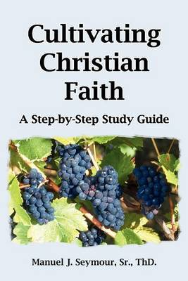 Cultivating Christian Faith: A Step-by-step Study Guide