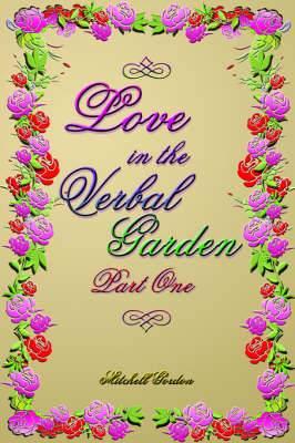 Love In The Verbal Garden, Part I