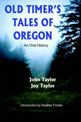 Old Timer's Tales of Oregon: An Oral History