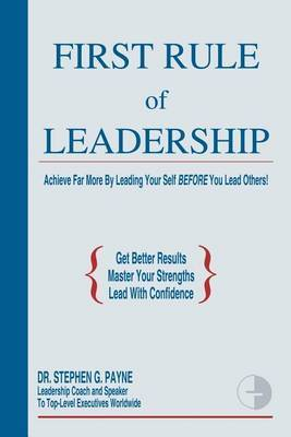 First Rule of Leadership: Achieve Far More by Leading Yourself Before You Lead Others