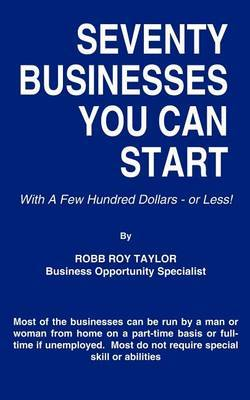 Seventy Businesses You Can Start: With a Few Hundred Dollars - or Less