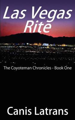 Las Vegas Rite: The Coyoteman Chronicles - Book One: bk.1