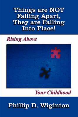 Things are Not Falling Apart, They are Falling into Place!: Rising Above Your Childhood