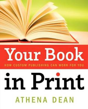 Your Book in Print: How Custom Publishing Can Work for You