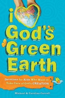I Love God's Green Earth: Devotions for Kids Who Want to Take Care of God's Creation