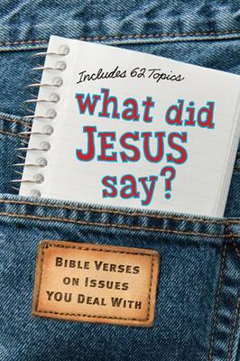 What Did Jesus Say?: Bible Verses on Issues You Deal with