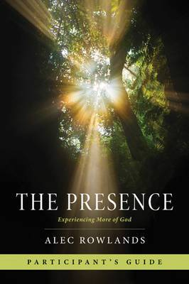 The Presence Participant's Guide: Experiencing More of God