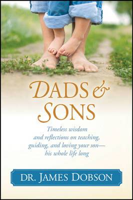 Dads & Sons  : Timeless Wisdom and Reflections on Teaching, Guiding, and Loving Your Son - His Whole Life Long