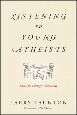 Listening to Young Atheists: Lessons for a Stronger Christianity