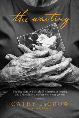 The Waiting: The True Story of a Lost Child, a Lifetime of Longing, and a Miracle for a Mother Who Never Gave Up