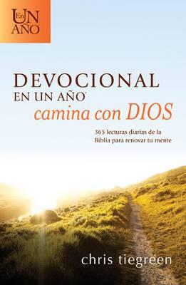 Devocional En Un A o -- Camina Con Dios: 365 Lecturas Diarias de la Biblia Para Renovar Tu Mente
