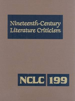 Nineteenth-Century Literature Criticism, Volume 199: Criticism of the Works of Novelists, Philosophers, and Other Creative Writers Who Died Between 1800 and 1899, from the First Published Critical Appraisals to Current Evaluations