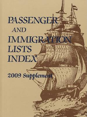 Passenger and Immigration Lists Index: A Guide to Published Records of More Than 4,940,000 Immigrants Who Came to the New World Between the Sixteenth and the Mid-Twentieth Centuries