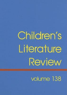Children's Literature Review, Volume 138: Excerpts from Reviews, Criticism, and Commentary on Books for Children and Young People