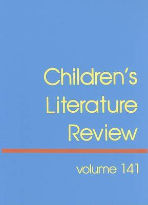 Children's Literature Review, Volume 141: Excerpts from Reviews, Criticism, and Commentary on Books for Children and Young People