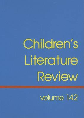 Children's Literature Review, Volume 142: Excerpts from Reviews, Criticism, and Commentary on Books for Children and Young People
