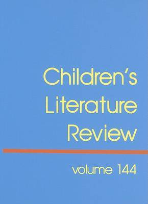 Children's Literature Review, Volume 144: Excerpts from Reviews, Criticism, and Commentary on Books for Children and Young People