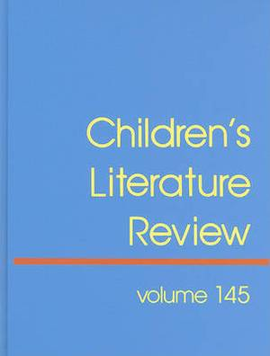 Children's Literature Review, Volume 145: Excerpts from Reviews, Criticism, and Commentary on Books for Children and Young People